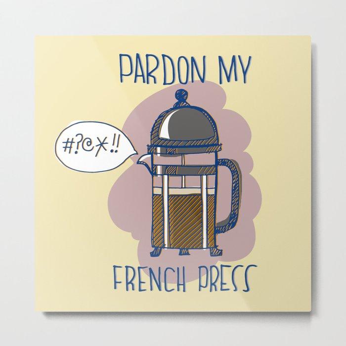 Pardon My French Press Metal Print