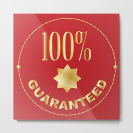 One Hundred Percent Guaranteed Metal Print
