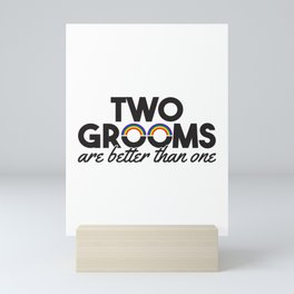 Two Grooms Are Better Than One Gift Mini Art Print
