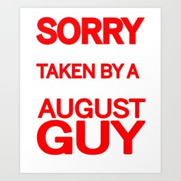 sorry i am already taken by a smart sexy august guy and yes he bought me this shirt Art Print