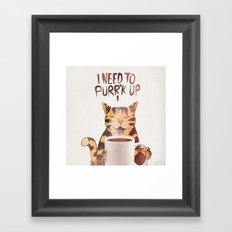 I NEED TO PURR'K UP Framed Art Print