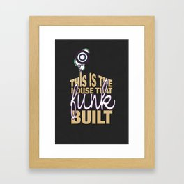 This Is The House That Funk Built Framed Art Print