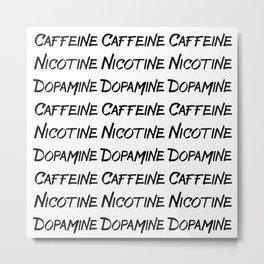 CAFFEINE NICOTINE DOPAMINE Metal Print