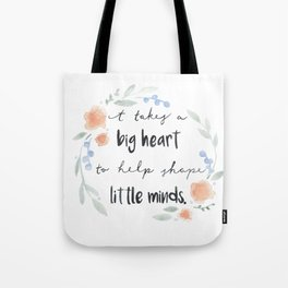 It Takes a Big Heart to Help Shape Little Minds Tote Bag
