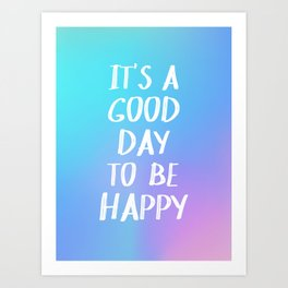 It's a Good Day to Be Happy - Holographic Art Print