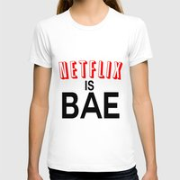 netflix T-shirts featuring Netflix Is Bae by Poppo Inc.