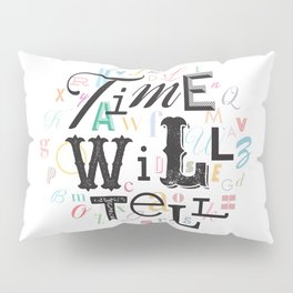 Time Will Tell Pillow Sham