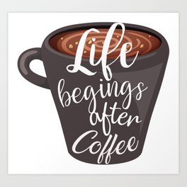 Life begins after coffee. Typography design Art Print