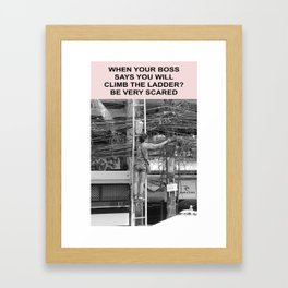 when your boss says you will climb the ladder be scared Framed Art Print