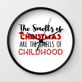 The Smells Of Christmas Are The Smells Of Childhood Wall Clock