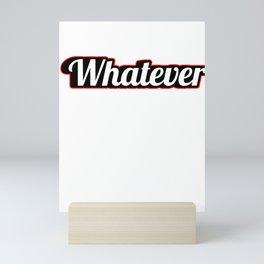 Whatever Funny Humorous Sarcasm Sarcastic Savageness Gift Mini Art Print