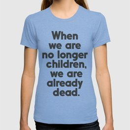 When we are no longer children, we are already dead, Constantin Brancusi quote poster art, inspire T-shirt