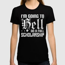 Im Going To Hell On A Full Scholarship T-shirt