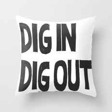 DIG IN DIG OUT Throw Pillow