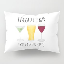 I Passed The Bar (But I Went In First) Pillow Sham