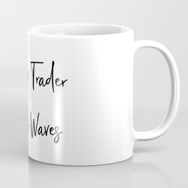 Currency Trader Makes Waves Work For It Every Day Coffee Mug