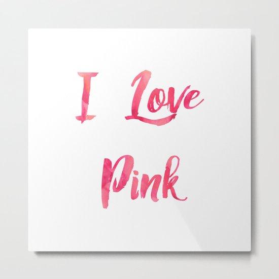 I Love Pink Metal Print