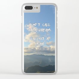 Don't call it a dream, call it a plan. Clear iPhone Case