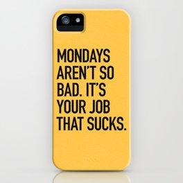 Mondays aren't so bad. It's your job that sucks. iPhone Case