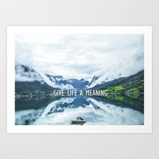 GIVE LIFE A MEANING Art Print