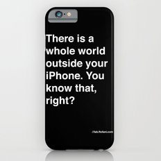 there is a whole world outside your cellphone iPhone 6s Slim Case