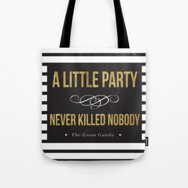 A little party never killed nobody Tote Bag