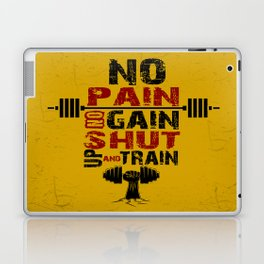 No pain No gain shut up and train Inspirational Quotes Laptop & iPad Skin
