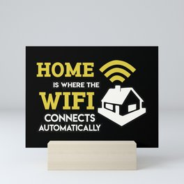 Geek: Home Is Where The Wifi Connects Automatically T-Shirt Mini Art Print