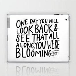 One day you will look back and see that all along, you were blooming Laptop & iPad Skin
