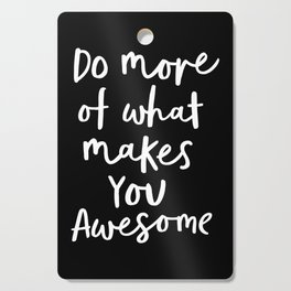 Do More of What Makes You Awesome black-white monochrome typography poster design home wall decor Cutting Board