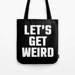 Get Weird Funny Quote Tote Bag