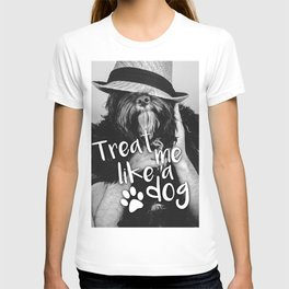 Quote - Treat me like a dog T-shirt
