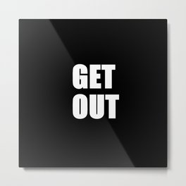 Get Out (get up get out & do something) Metal Print