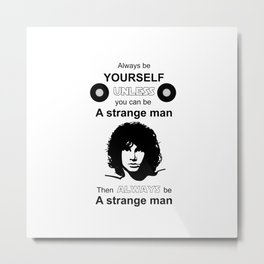 JimMorrison The Doors Be yourself strange man Metal Print