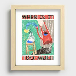 when is it too much Recessed Framed Print