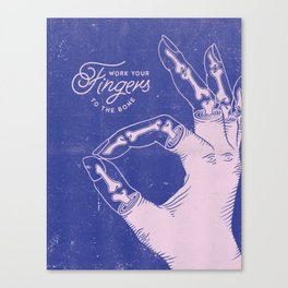 Work your fingers to the bone Canvas Print