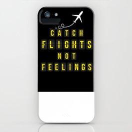 Catch Flights Not Feelings iPhone Case