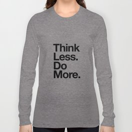 Think Less Do More inspirational wall art black and white typography poster design home decor Long Sleeve T-shirt