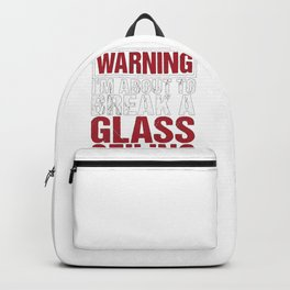 Warning I'm About to Break a Glass Ceiling Women's Empowerment Backpack