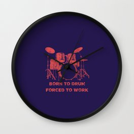 Born To Drum Forced To Work Funny Drums Vintage Drummer Distressed Wall Clock