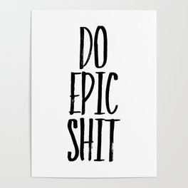 DO EPIC SHIT, Poster, Home Decor, Wall Art, Mugs, Pillows, Towels Poster