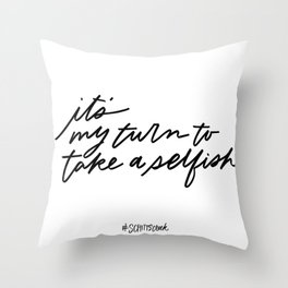It's my turn to take a selfish - Schitt's Creek quote Throw Pillow