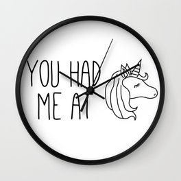 You Had Me At Unicorn Wall Clock