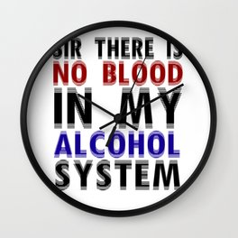 Sir There Is No Blood In My Alcohol System Wall Clock