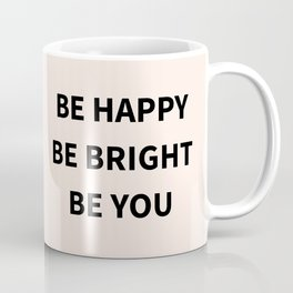 Be Happy Be Bright Be You Coffee Mug