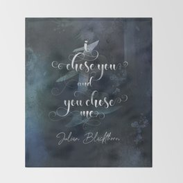 I chose you and you chose me. Julian Blackthorn. Lord of Shadows. Throw Blanket