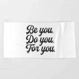 Be you. Do you.For you. Beach Towel
