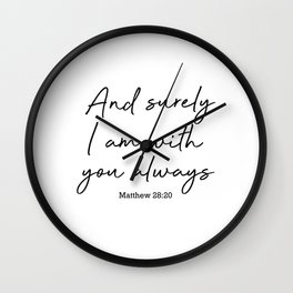 And surely I am with you always. Matthew 28:20 Wall Clock