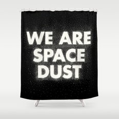 We are space dust Shower Curtain