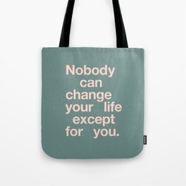 No One Can Change Your Life Except For You Tote Bag